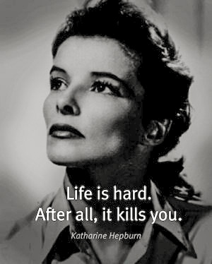 lifekillsyoukatharine_hepburn_on_life_edited